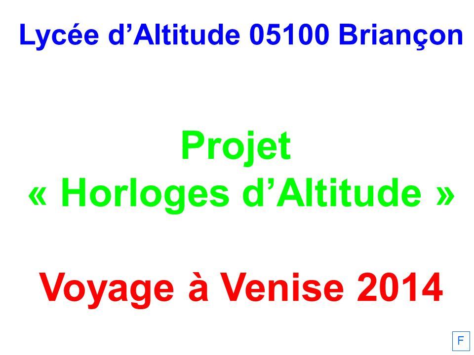Lycée dAltitude 05100 Briançon Projet « Horloges dAltitude » Voyage à Venise 2014 F