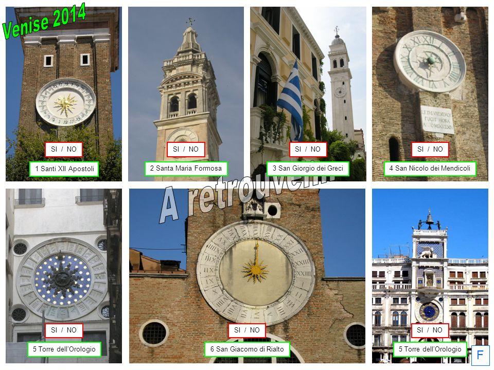 F 1 Santi XII Apostoli 6 San Giacomo di Rialto5 Torre dellOrologio 4 San Nicolo dei Mendicoli SI / NO 2 Santa Maria Formosa3 San Giorgio dei Greci
