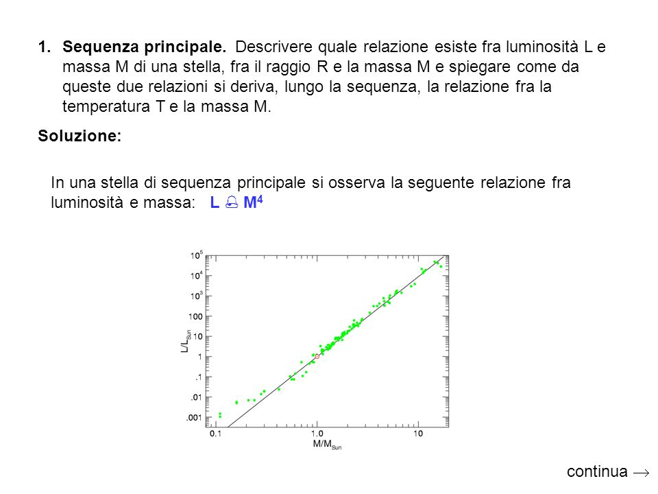 1.Sequenza principale. Descrivere quale relazione esiste fra luminosità L e massa M di una stella, fra il raggio R e la massa M e spiegare come da que