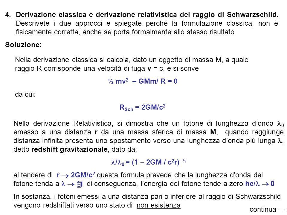 4.Derivazione classica e derivazione relativistica del raggio di Schwarzschild. Descrivete i due approcci e spiegate perché la formulazione classica,