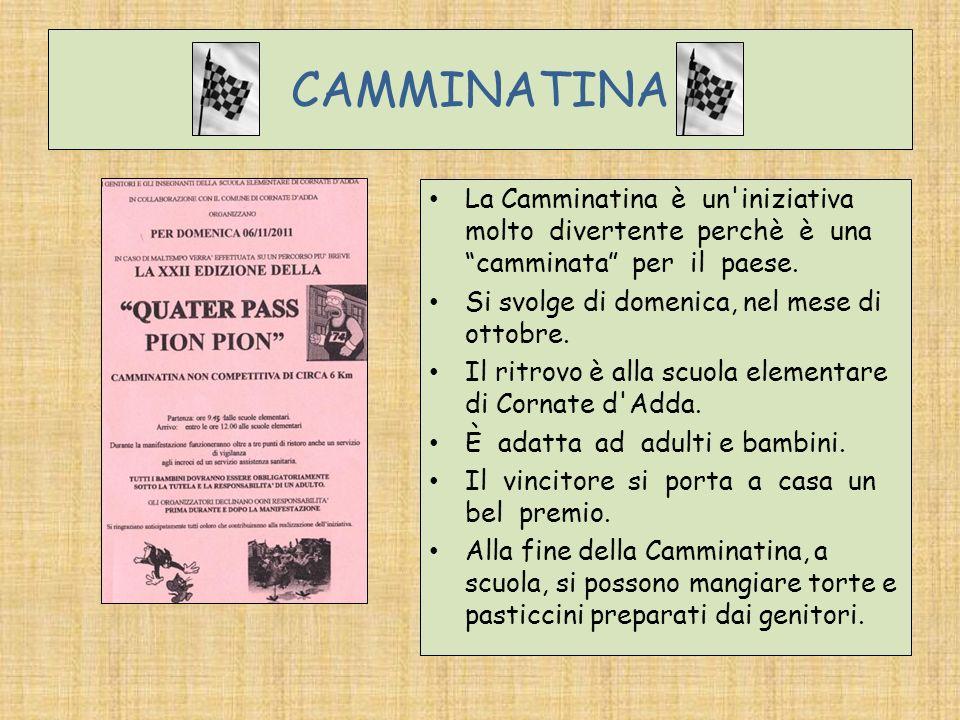CAMMINATINA La Camminatina è un'iniziativa molto divertente perchè è una camminata per il paese. Si svolge di domenica, nel mese di ottobre. Il ritrov