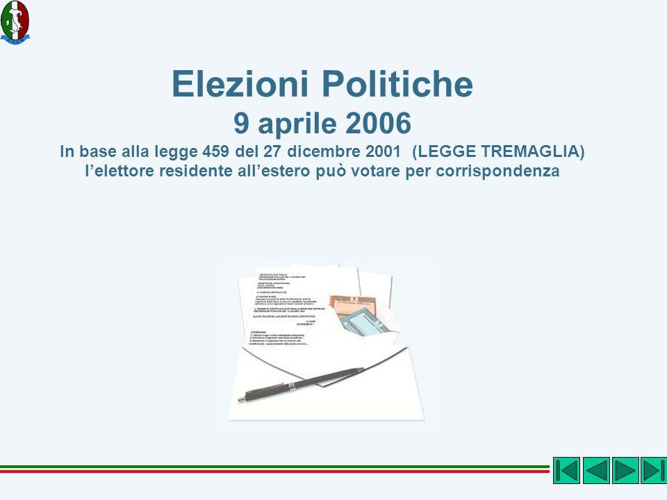 Elezioni Politiche 9 aprile 2006 In base alla legge 459 del 27 dicembre 2001 (LEGGE TREMAGLIA) lelettore residente allestero può votare per corrispond