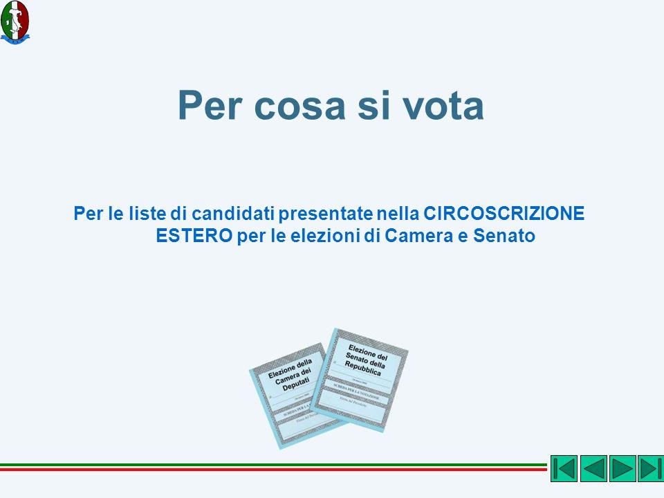 Per cosa si vota Per le liste di candidati presentate nella CIRCOSCRIZIONE ESTERO per le elezioni di Camera e Senato