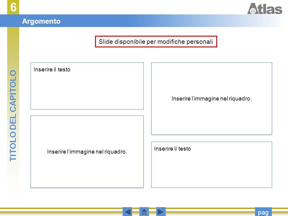 Slide disponibile per modifiche personali Inserire il testo Inserire limmagine nel riquadro. pag Argomento 6