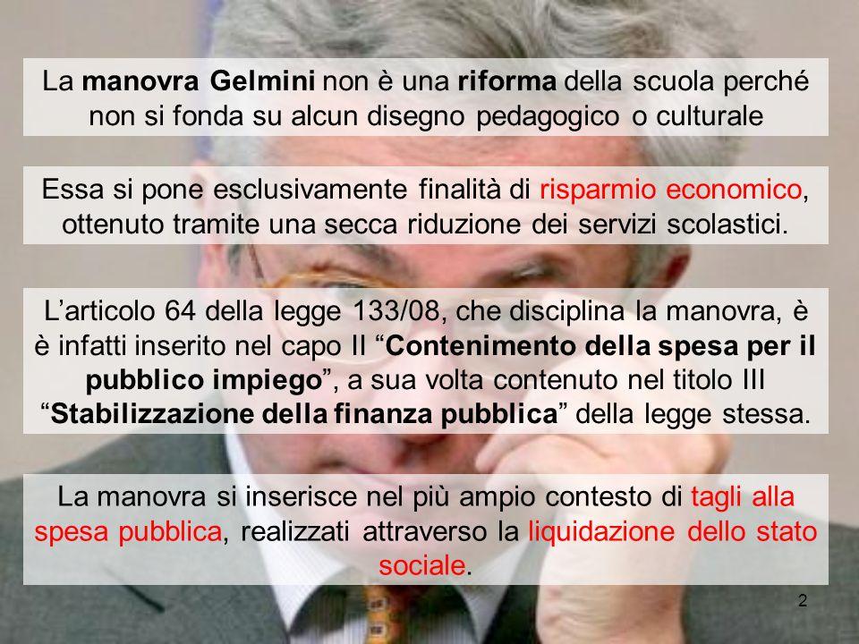 2 La manovra Gelmini non è una riforma della scuola perché non si fonda su alcun disegno pedagogico o culturale Essa si pone esclusivamente finalità di risparmio economico, ottenuto tramite una secca riduzione dei servizi scolastici.