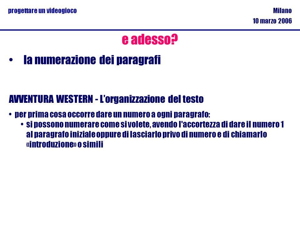 Milano 10 marzo 2006 progettare un videogioco la numerazione dei paragrafi e adesso? AVVENTURA WESTERN - Lorganizzazione del testo per prima cosa occo