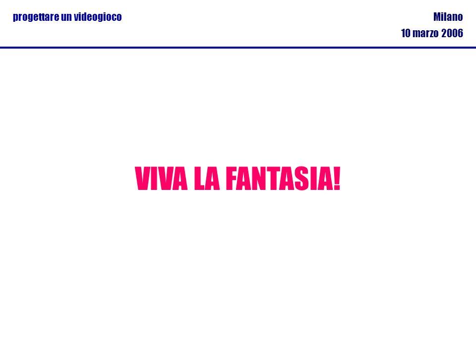 Milano 10 marzo 2006 progettare un videogioco VIVA LA FANTASIA!