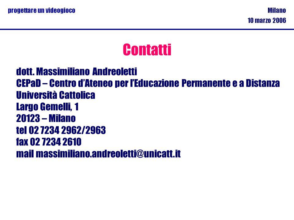 Milano 10 marzo 2006 progettare un videogioco Contatti dott. Massimiliano Andreoletti CEPaD – Centro dAteneo per lEducazione Permanente e a Distanza U