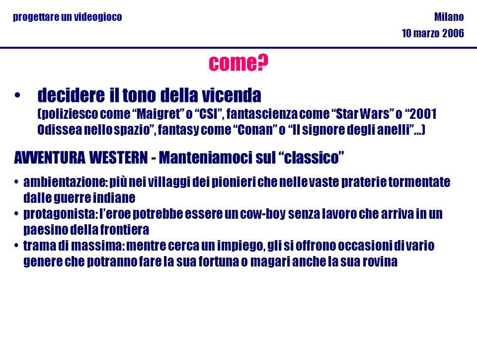 Milano 10 marzo 2006 progettare un videogioco decidere il tono della vicenda (poliziesco come Maigret o CSI, fantascienza come Star Wars o 2001 Odisse
