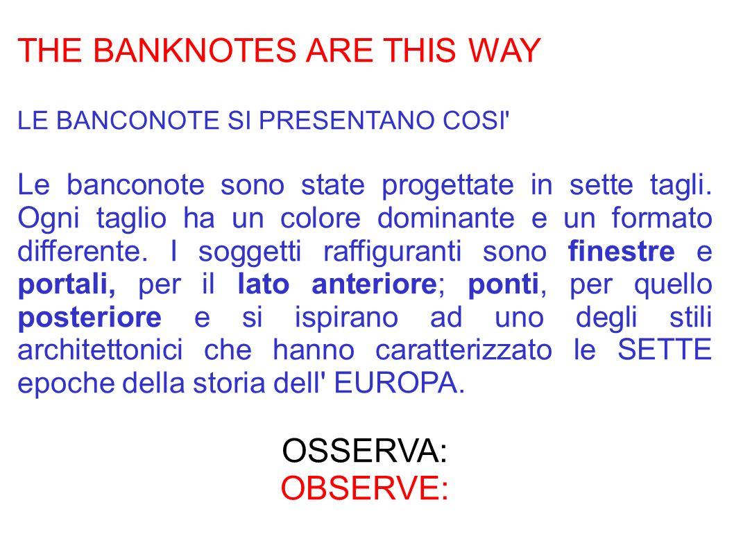 THE BANKNOTES ARE THIS WAY LE BANCONOTE SI PRESENTANO COSI' Le banconote sono state progettate in sette tagli. Ogni taglio ha un colore dominante e un