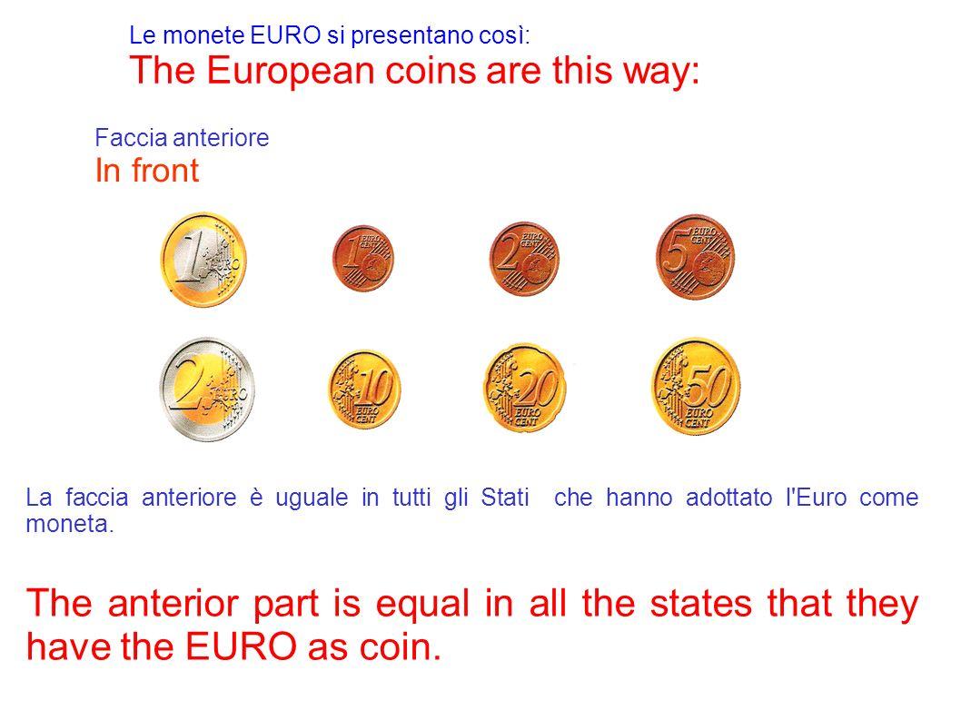 Le monete EURO si presentano così: The European coins are this way: Faccia anteriore In front La faccia anteriore è uguale in tutti gli Stati che hann