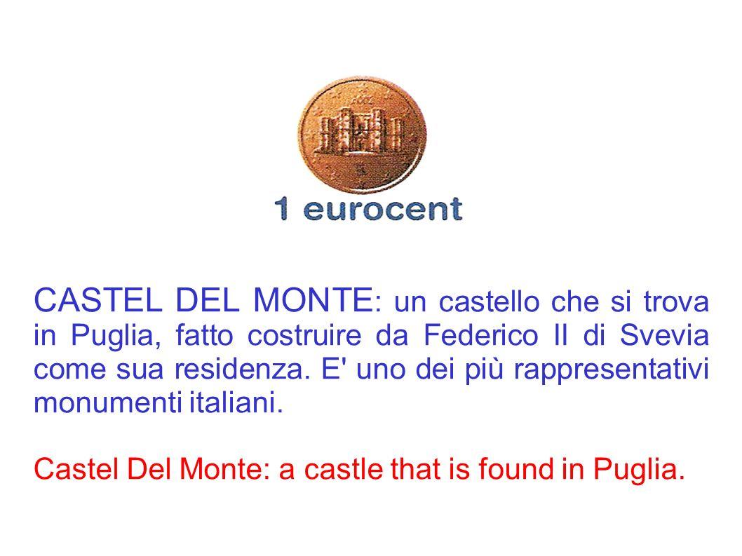 CASTEL DEL MONTE : un castello che si trova in Puglia, fatto costruire da Federico II di Svevia come sua residenza. E' uno dei più rappresentativi mon