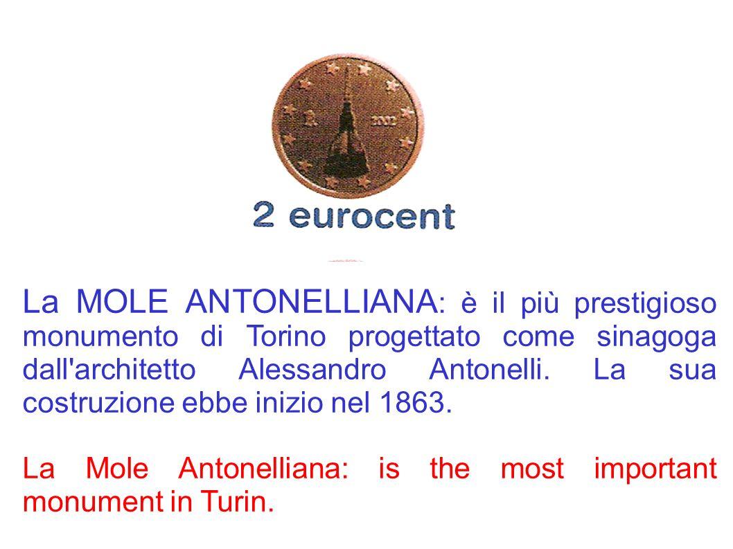 La MOLE ANTONELLIANA : è il più prestigioso monumento di Torino progettato come sinagoga dall'architetto Alessandro Antonelli. La sua costruzione ebbe