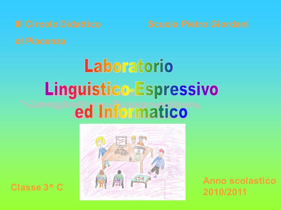 III Circolo Didattico di Piacenza Scuola Pietro Giordani Classe 3^ C Anno scolastico 2010/2011