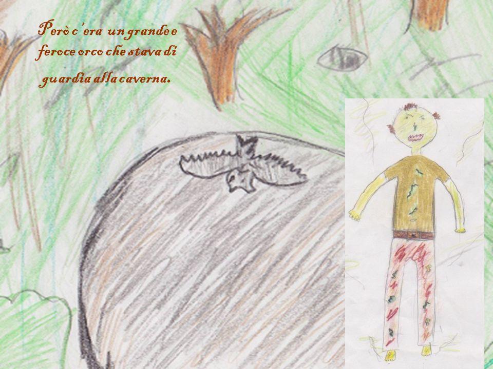Però cera un grande e feroce orco che stava di guardia alla caverna.