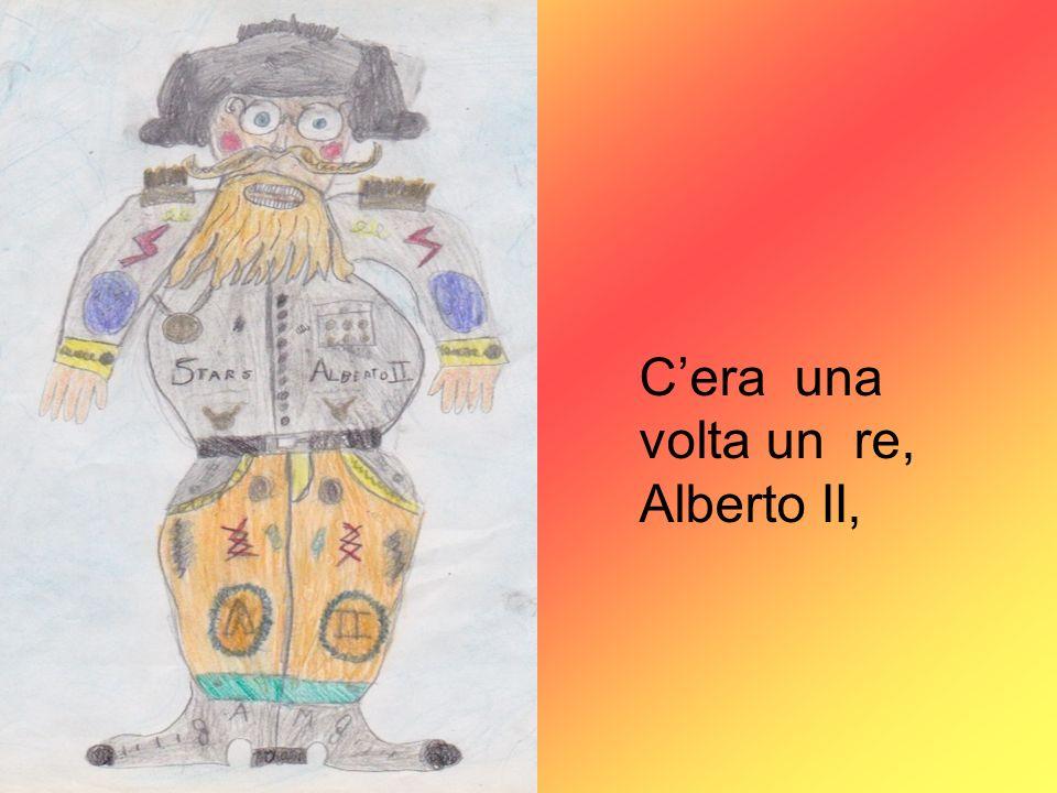 Cera una volta un re, Alberto II,