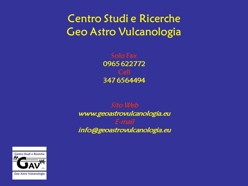 Centro Studi e Ricerche Geo Astro Vulcanologia Solo Fax 0965 622772 Cell 347 6564494 Sito Web www.geoastrovulcanologia.eu E-mail info@geoastrovulcanol
