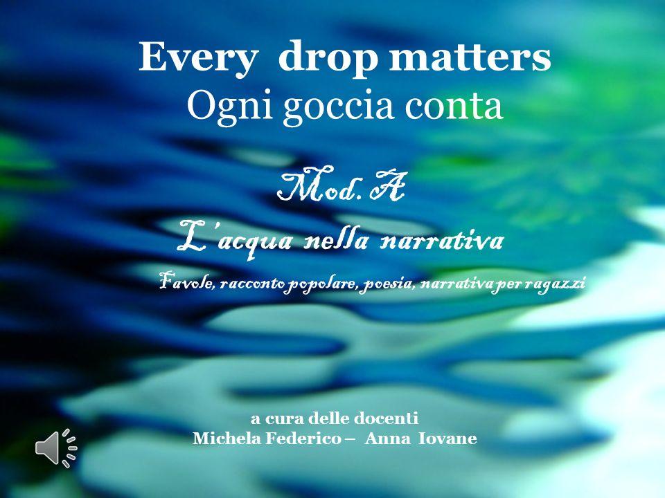 Every drop matters Ogni goccia conta Mod. A Lacqua nella narrativa Favole, racconto popolare, poesia, narrativa per ragazzi a cura delle docenti Miche