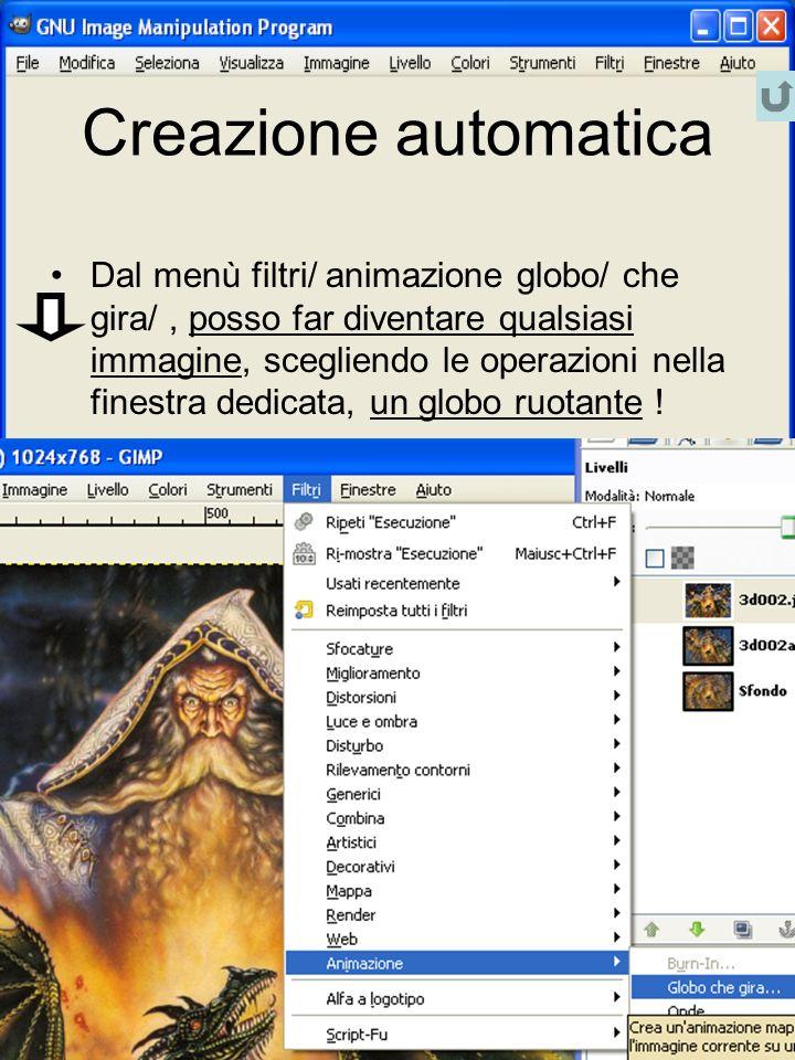 Creazione automatica Dal menù filtri/ animazione globo/ che gira/, posso far diventare qualsiasi immagine, scegliendo le operazioni nella finestra ded
