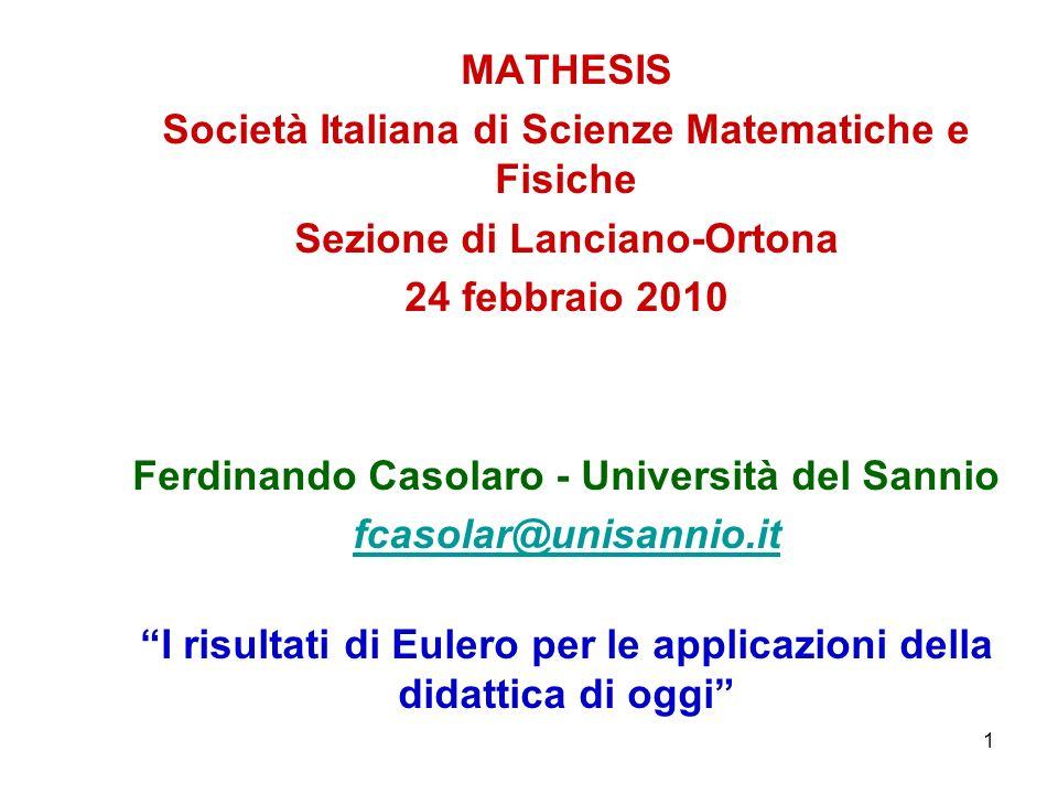 1 MATHESIS Società Italiana di Scienze Matematiche e Fisiche Sezione di Lanciano-Ortona 24 febbraio 2010 Ferdinando Casolaro - Università del Sannio f