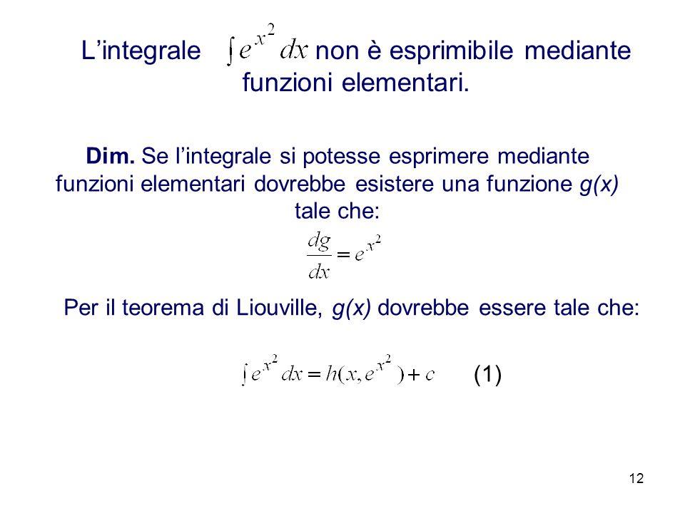 12 Lintegrale non è esprimibile mediante funzioni elementari.