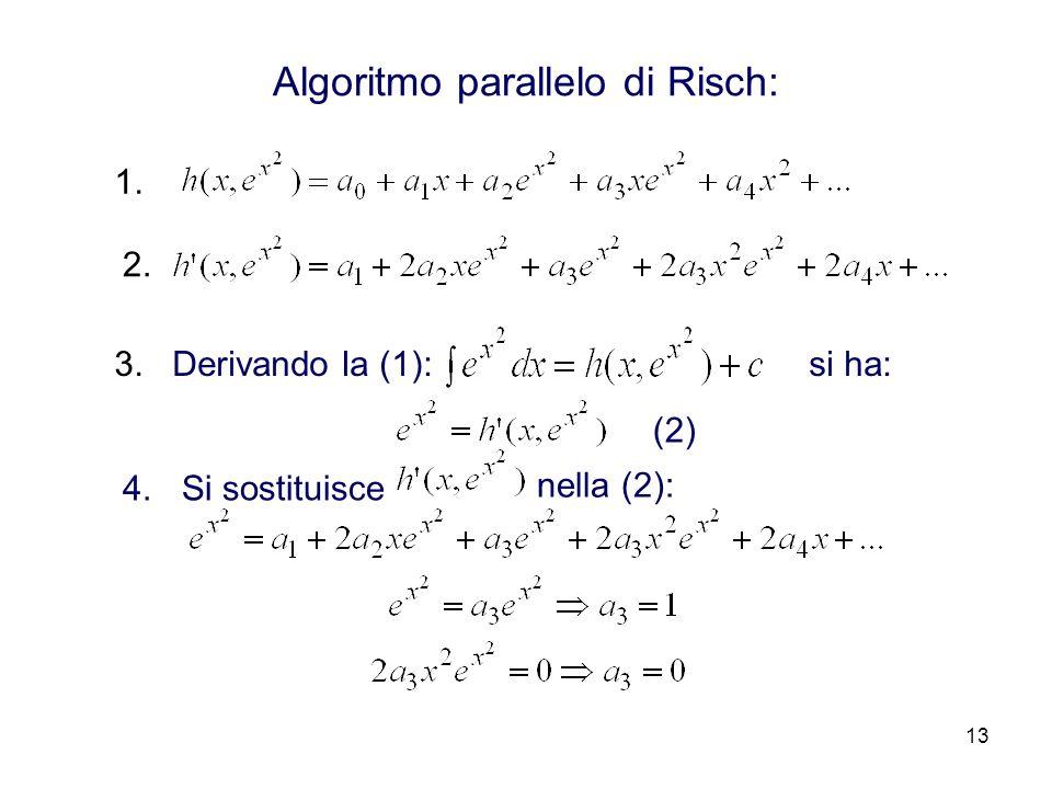 13 Algoritmo parallelo di Risch: 2. 1. 3. Derivando la (1): si ha: (2) 4. Si sostituisce nella (2):