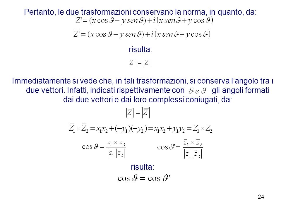 24 Pertanto, le due trasformazioni conservano la norma, in quanto, da: risulta: Immediatamente si vede che, in tali trasformazioni, si conserva langolo tra i due vettori.