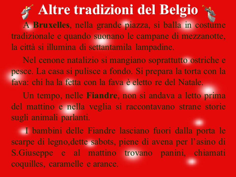 In BELGIO come in Olanda è sempre Santa Claus l'atteso dai piccoli. I bambini lasciano fuori dalla porta di casa i loro zoccoletti di legno pieni di f