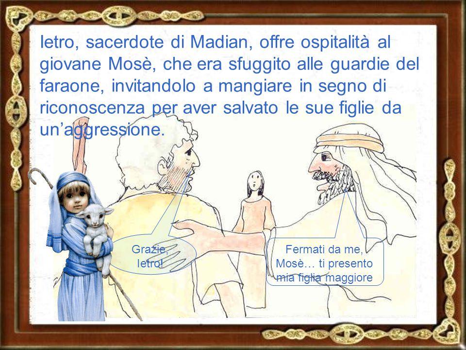 Ietro, sacerdote di Madian, offre ospitalità al giovane Mosè, che era sfuggito alle guardie del faraone, invitandolo a mangiare in segno di riconoscenza per aver salvato le sue figlie da unaggressione.