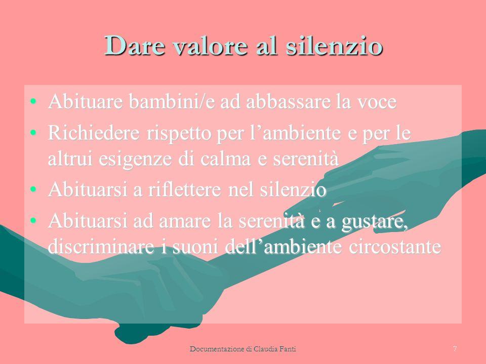 Documentazione di Claudia Fanti7 Dare valore al silenzio Abituare bambini/e ad abbassare la voceAbituare bambini/e ad abbassare la voce Richiedere ris