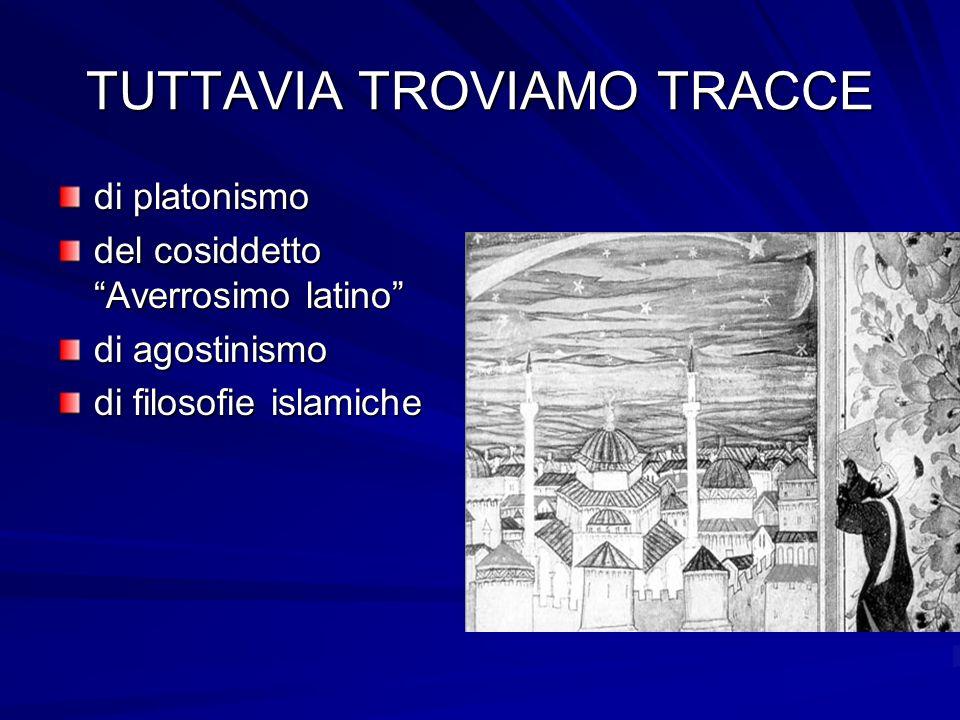 TUTTAVIA TROVIAMO TRACCE di platonismo del cosiddetto Averrosimo latino di agostinismo di filosofie islamiche