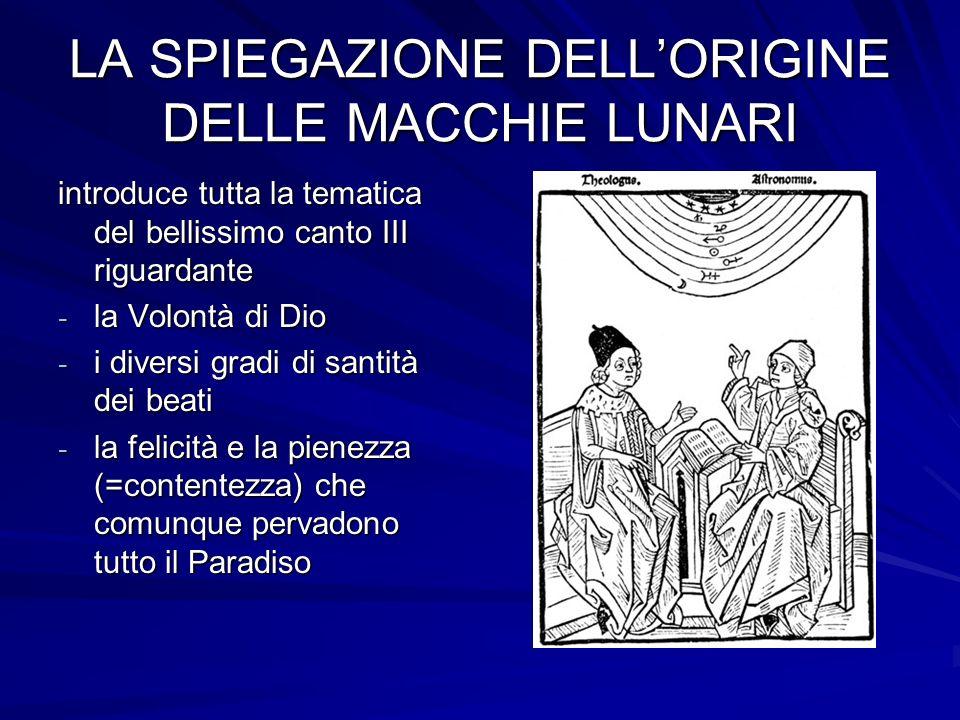 LA SPIEGAZIONE DELLORIGINE DELLE MACCHIE LUNARI introduce tutta la tematica del bellissimo canto III riguardante - la Volontà di Dio - i diversi gradi