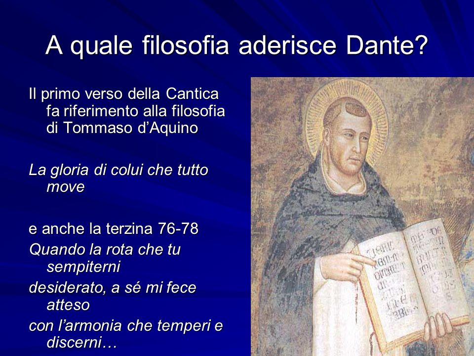 A quale filosofia aderisce Dante? Il primo verso della Cantica fa riferimento alla filosofia di Tommaso dAquino La gloria di colui che tutto move e an