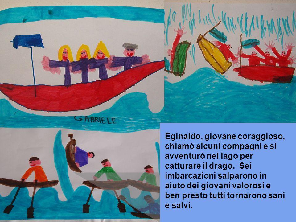 Eginaldo, giovane coraggioso, chiamò alcuni compagni e si avventurò nel lago per catturare il drago. Sei imbarcazioni salparono in aiuto dei giovani v