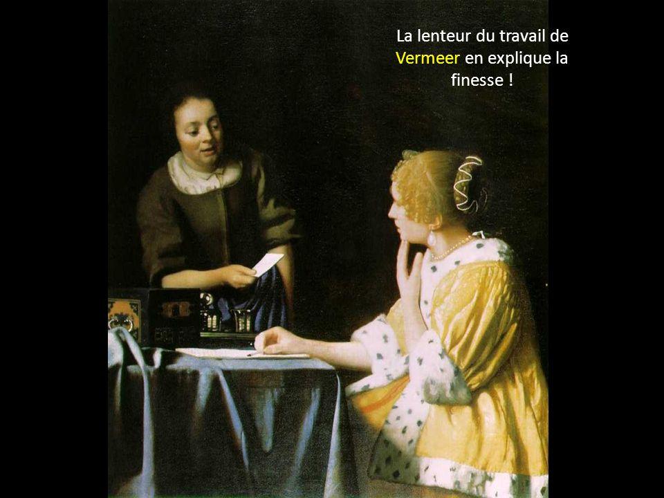 La lenteur du travail de Vermeer en explique la finesse !
