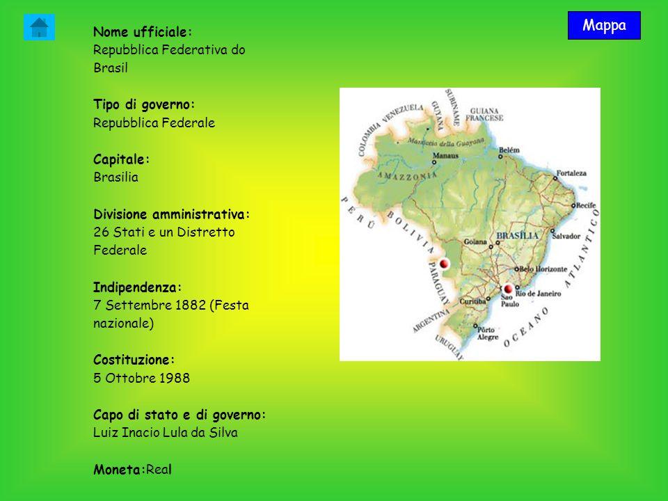 Nome ufficiale: Repubblica Federativa do Brasil Tipo di governo: Repubblica Federale Capitale: Brasilia Divisione amministrativa: 26 Stati e un Distre