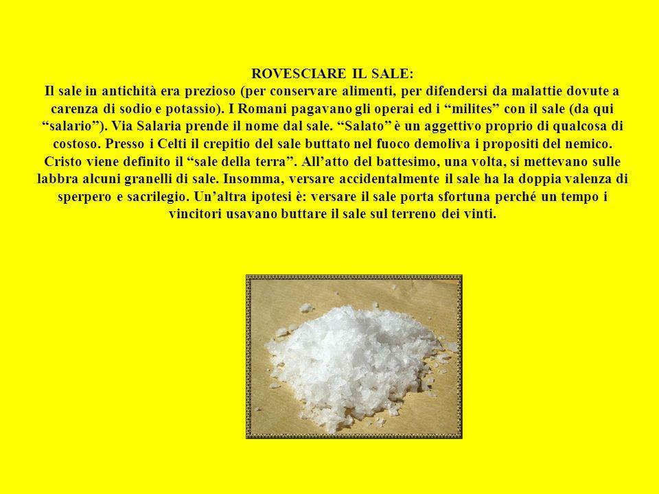 ROVESCIARE IL SALE: Il sale in antichità era prezioso (per conservare alimenti, per difendersi da malattie dovute a carenza di sodio e potassio).