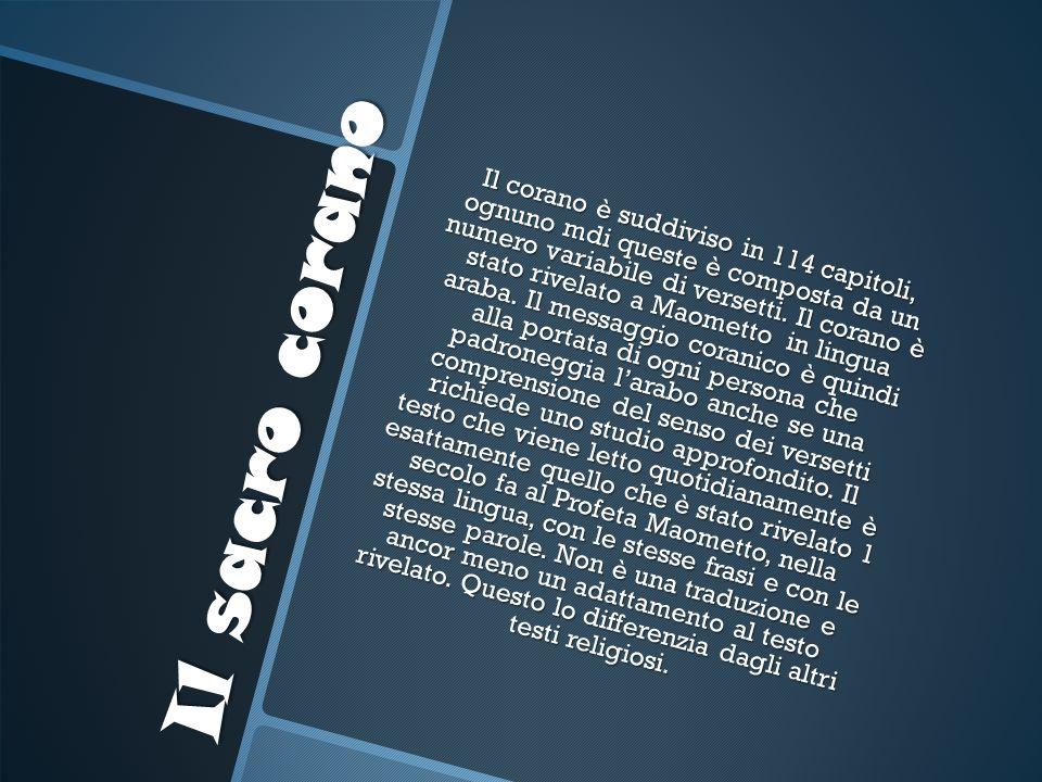 Il sacro corano Il corano è suddiviso in 114 capitoli, ognuno mdi queste è composta da un numero variabile di versetti. Il corano è stato rivelato a M