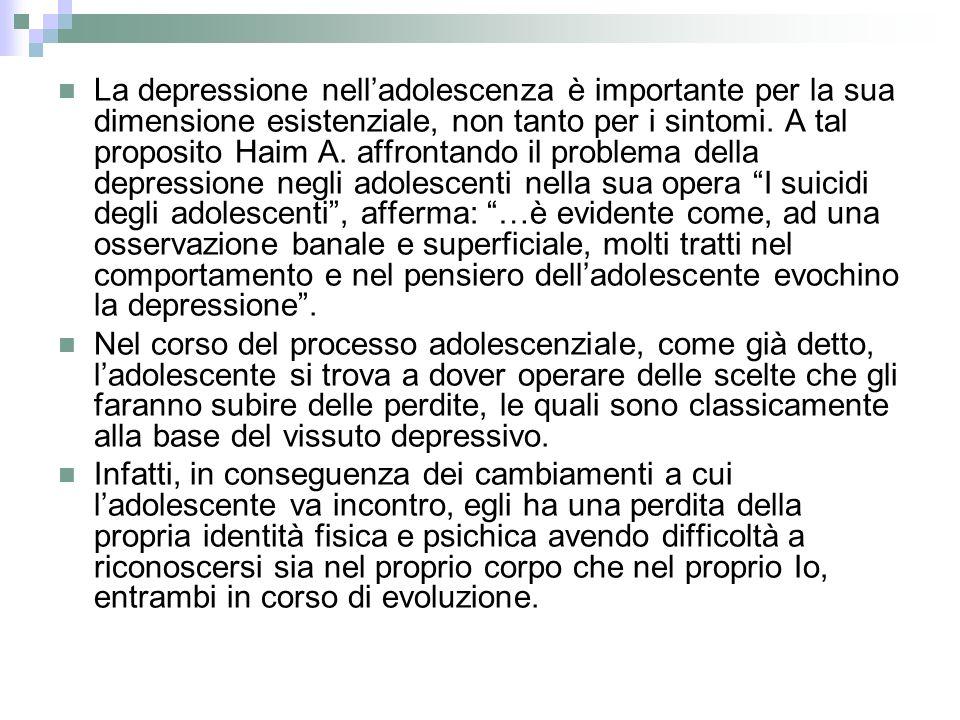 La depressione nelladolescenza è importante per la sua dimensione esistenziale, non tanto per i sintomi. A tal proposito Haim A. affrontando il proble