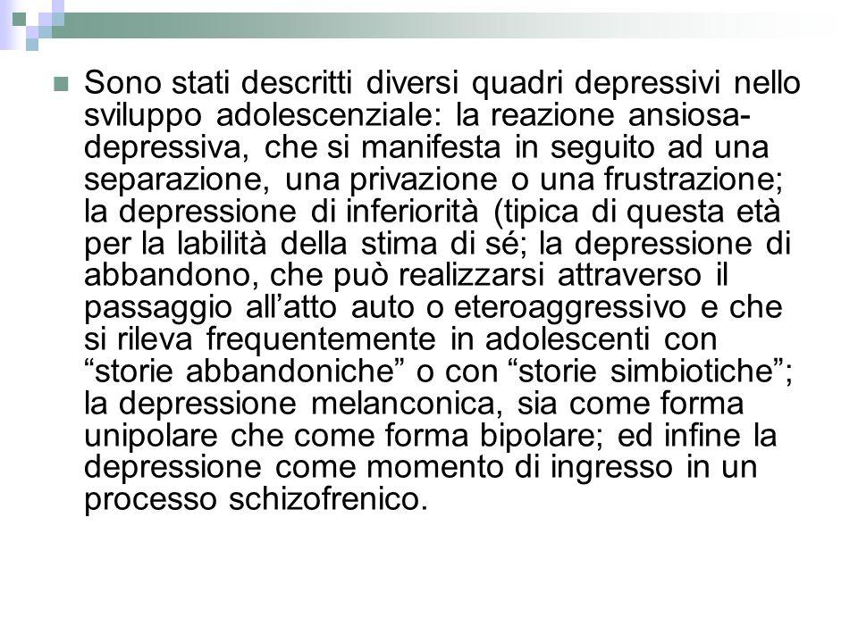 Sono stati descritti diversi quadri depressivi nello sviluppo adolescenziale: la reazione ansiosa- depressiva, che si manifesta in seguito ad una sepa
