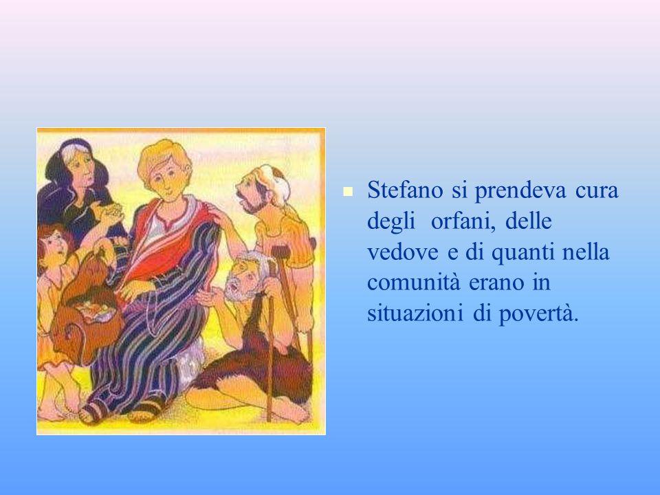 Stefano si prendeva cura degli orfani, delle vedove e di quanti nella comunità erano in situazioni di povertà.