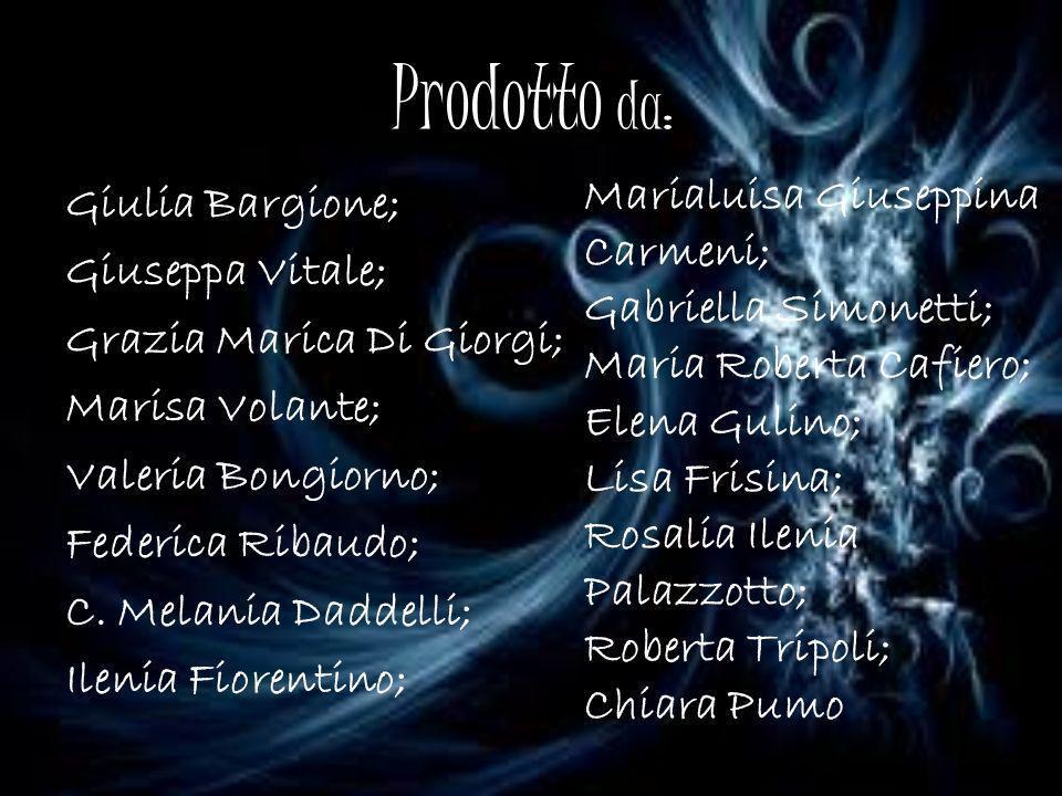 Prodotto da: Giulia Bargione; Giuseppa Vitale; Grazia Marica Di Giorgi; Marisa Volante; Valeria Bongiorno; Federica Ribaudo; C. Melania Daddelli; Ilen
