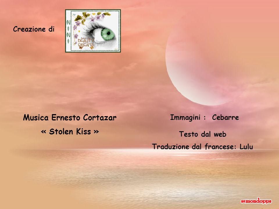 Creazione di Testo dal web Traduzione dal francese: Lulu Musica Ernesto Cortazar « Stolen Kiss » Immagini : Cebarre