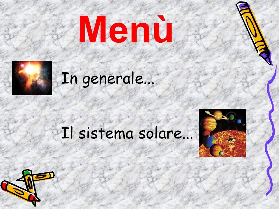 Menù In generale... Il sistema solare...