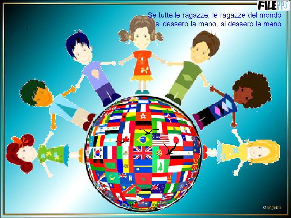 e se tutta la gente si desse la mano se il mondo veramente si desse una mano allora si farebbe un girotondo intorno al mondo