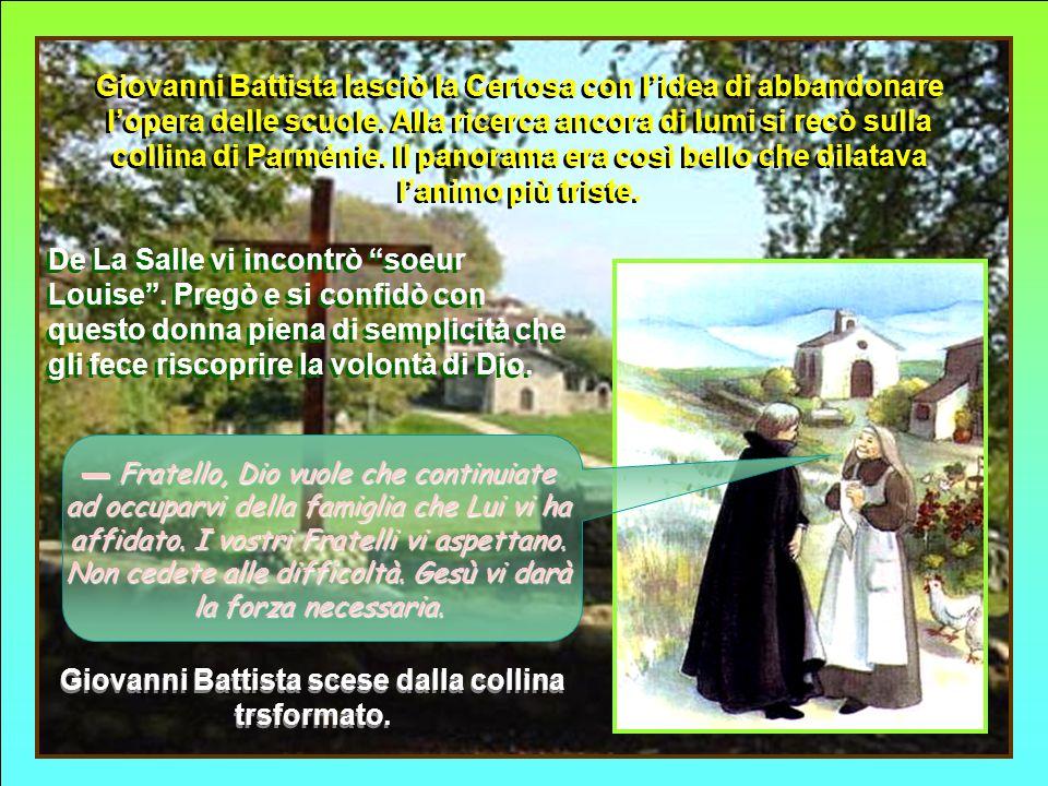 Giovanni Battista lasciò la Certosa con lidea di abbandonare lopera delle scuole.