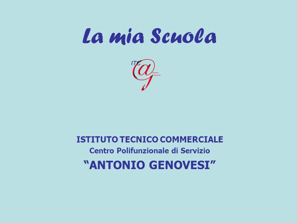 La mia Scuola ISTITUTO TECNICO COMMERCIALE Centro Polifunzionale di Servizio ANTONIO GENOVESI