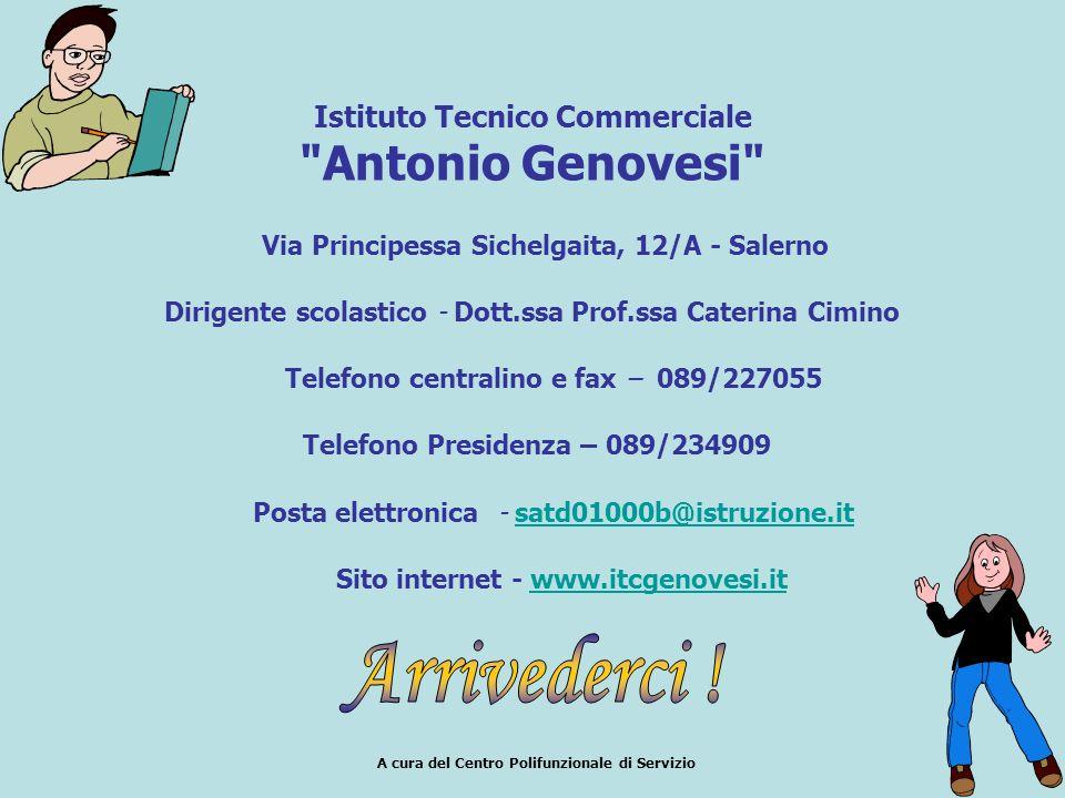 Istituto Tecnico Commerciale Antonio Genovesi Via Principessa Sichelgaita, 12/A - Salerno Dirigente scolastico - Dott.ssa Prof.ssa Caterina Cimino Telefono centralino e fax – 089/227055 Telefono Presidenza – 089/234909 Posta elettronica - satd01000b@istruzione.itsatd01000b@istruzione.it Sito internet - www.itcgenovesi.itwww.itcgenovesi.it A cura del Centro Polifunzionale di Servizio
