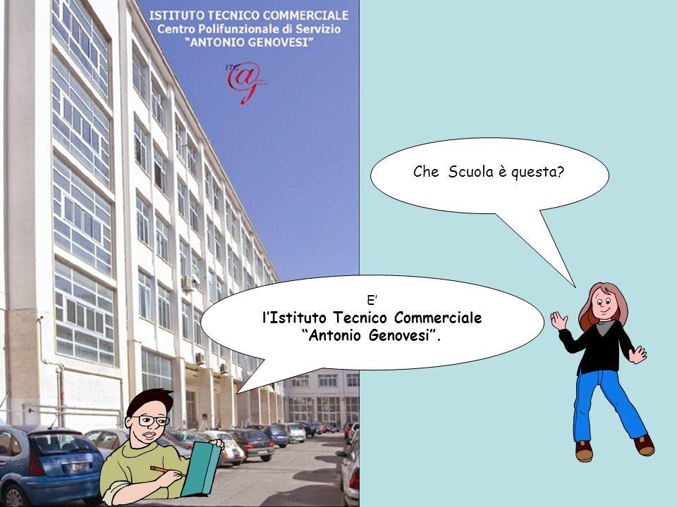 E lIstituto Tecnico Commerciale Antonio Genovesi. Che Scuola è questa?