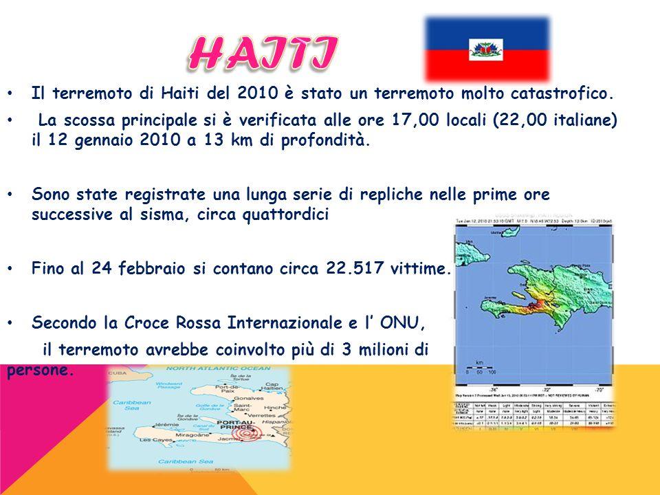Il terremoto di Haiti del 2010 è stato un terremoto molto catastrofico. La scossa principale si è verificata alle ore 17,00 locali (22,00 italiane) il